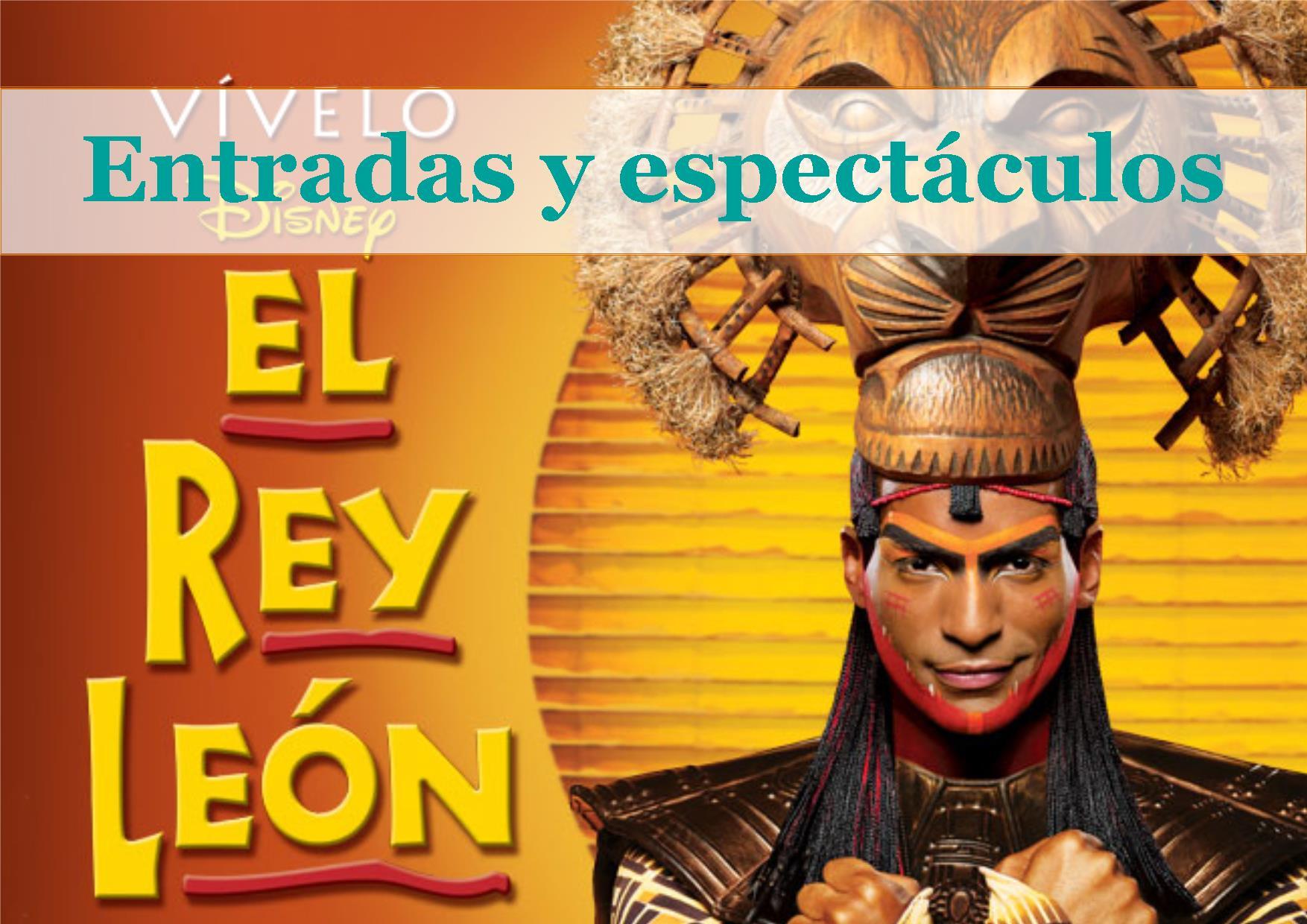musicales y entradas a espectaculos, conciertos, cine, teatro. El rey leon. España y Europa.